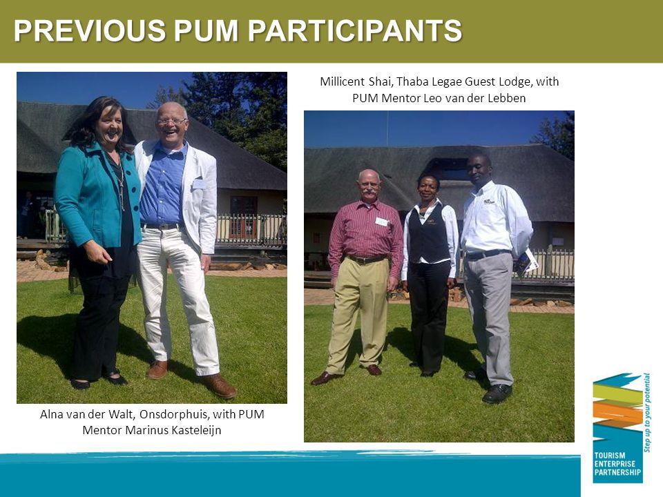 Alna van der Walt, Onsdorphuis, with PUM Mentor Marinus Kasteleijn Millicent Shai, Thaba Legae Guest Lodge, with PUM Mentor Leo van der Lebben PREVIOUS PUM PARTICIPANTS