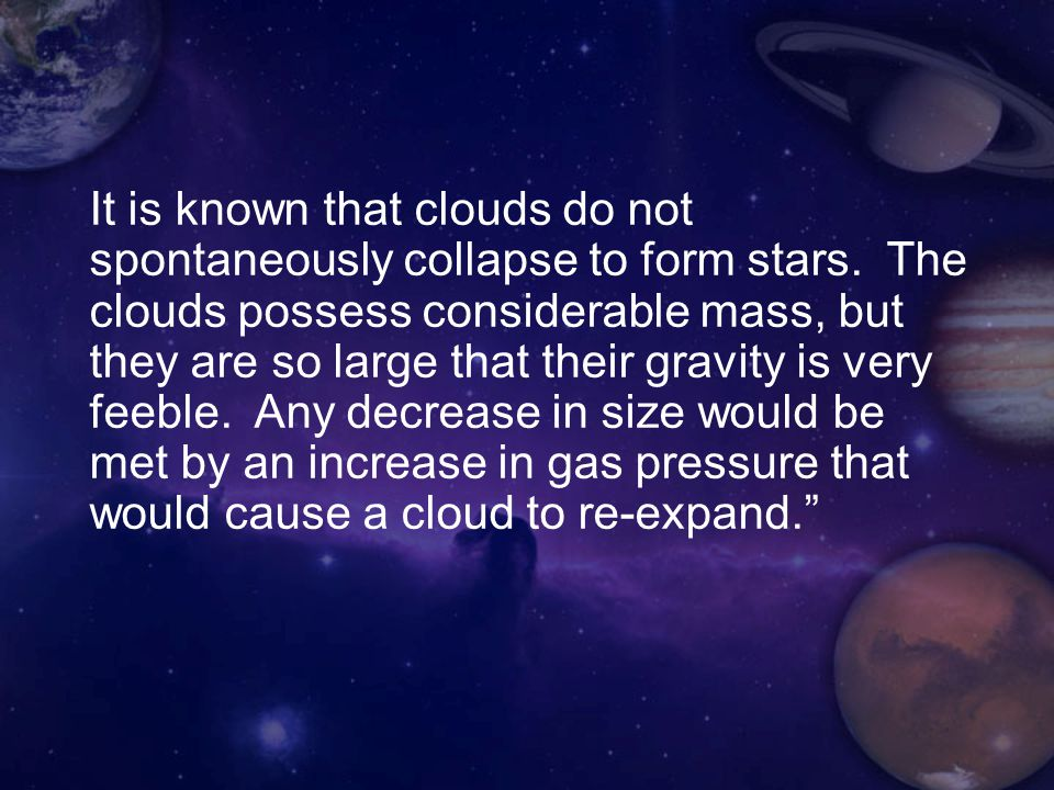 It is known that clouds do not spontaneously collapse to form stars.