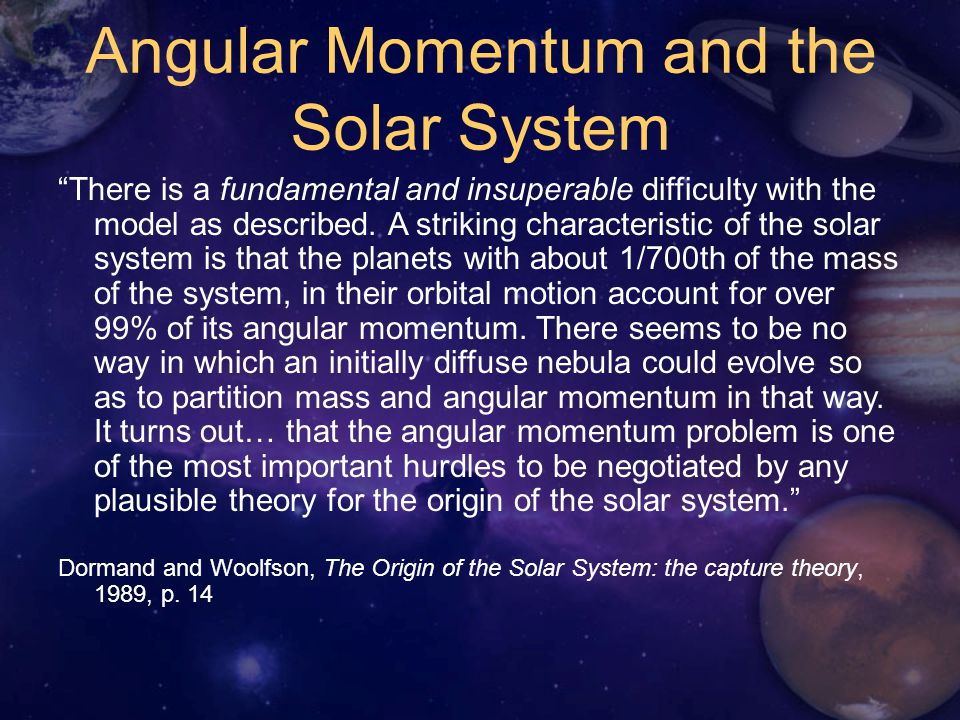 Angular Momentum and the Solar System There is a fundamental and insuperable difficulty with the model as described.