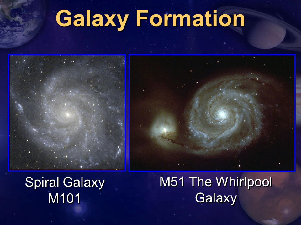 Galaxy Formation M51 The Whirlpool Galaxy Spiral Galaxy M101