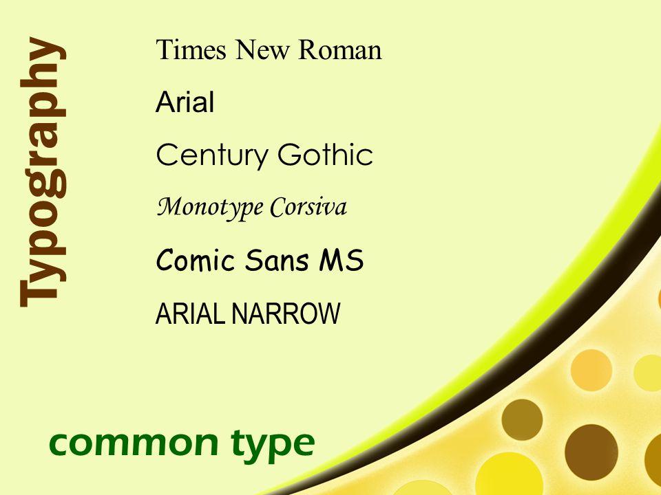 Times New Roman Arial Century Gothic Monotype Corsiva Comic Sans MS ARIAL NARROW common type Typography