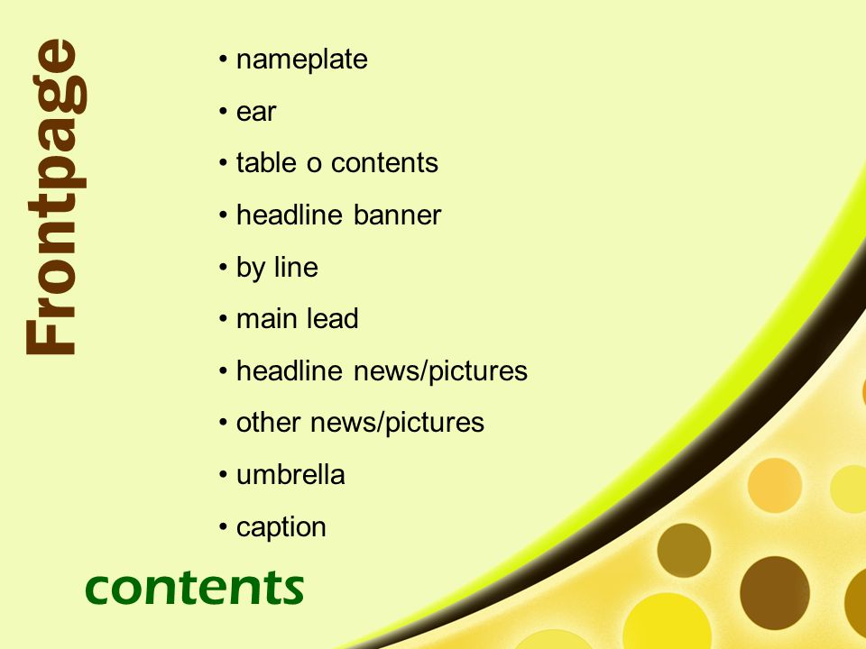 nameplate ear table o contents headline banner by line main lead headline news/pictures other news/pictures umbrella caption contents Frontpage