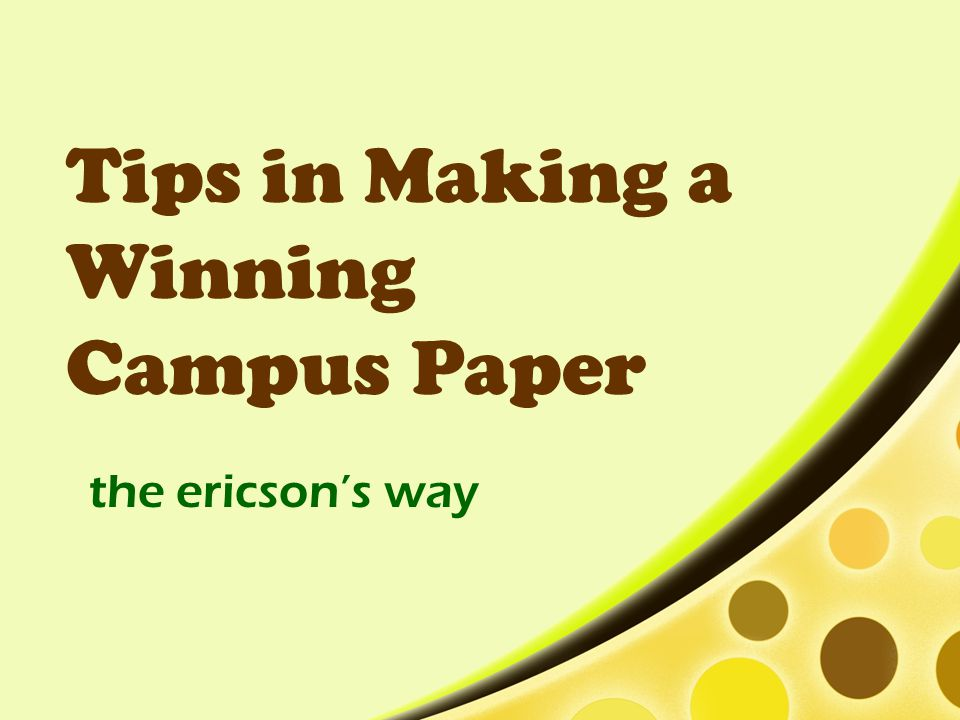 Tips in Making a Winning Campus Paper the ericson's way