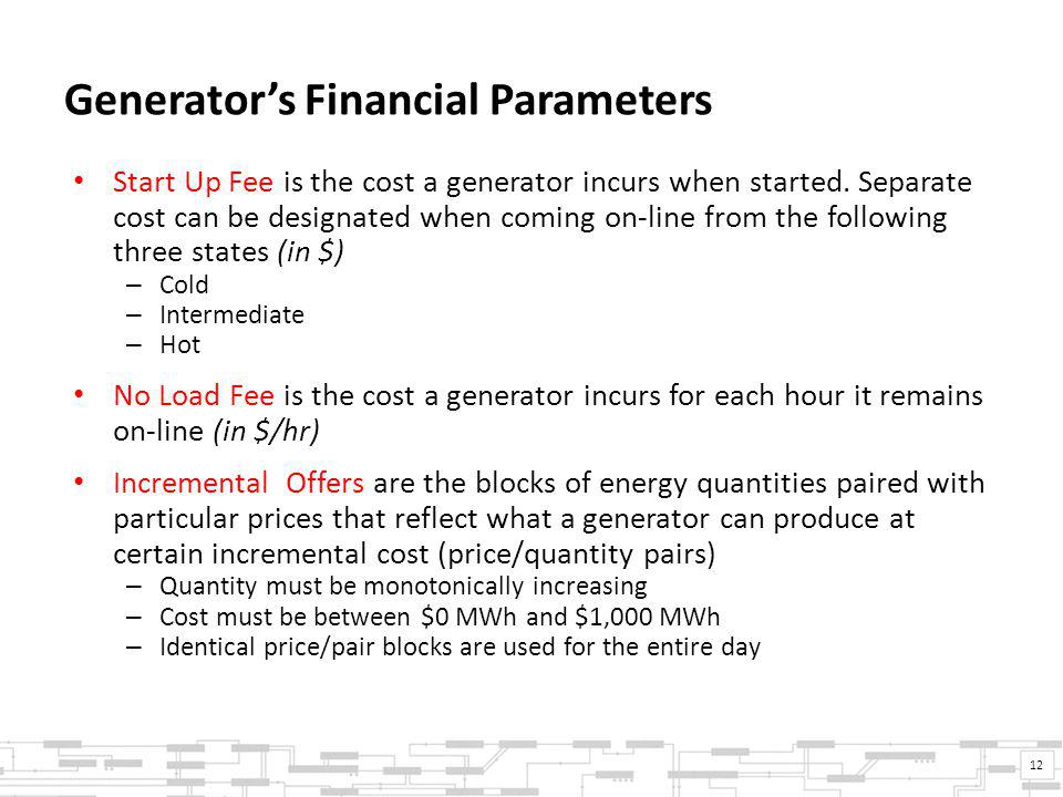 Generator's Financial Parameters Start Up Fee is the cost a generator incurs when started.