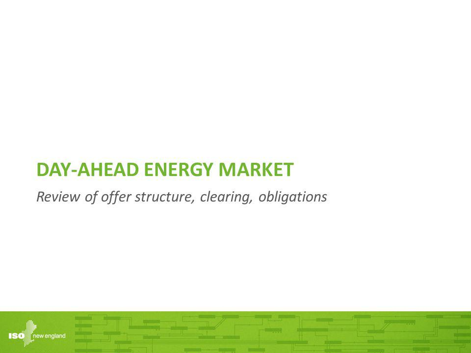 DAY-AHEAD ENERGY MARKET Review of offer structure, clearing, obligations