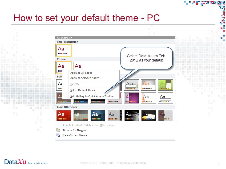 © 2011-2012 DataXu, Inc. Privileged & Confidential8 How to set your default theme - PC