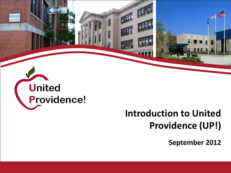 © 2012 United Providence 1 September 2012 Introduction to United Providence (UP!)