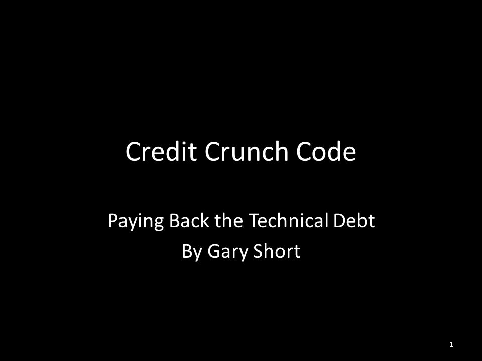 Credit Crunch Code Paying Back the Technical Debt By Gary Short 1