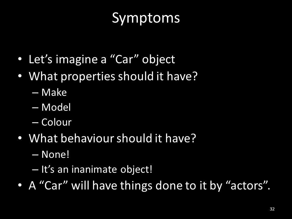 Symptoms Let's imagine a Car object What properties should it have.