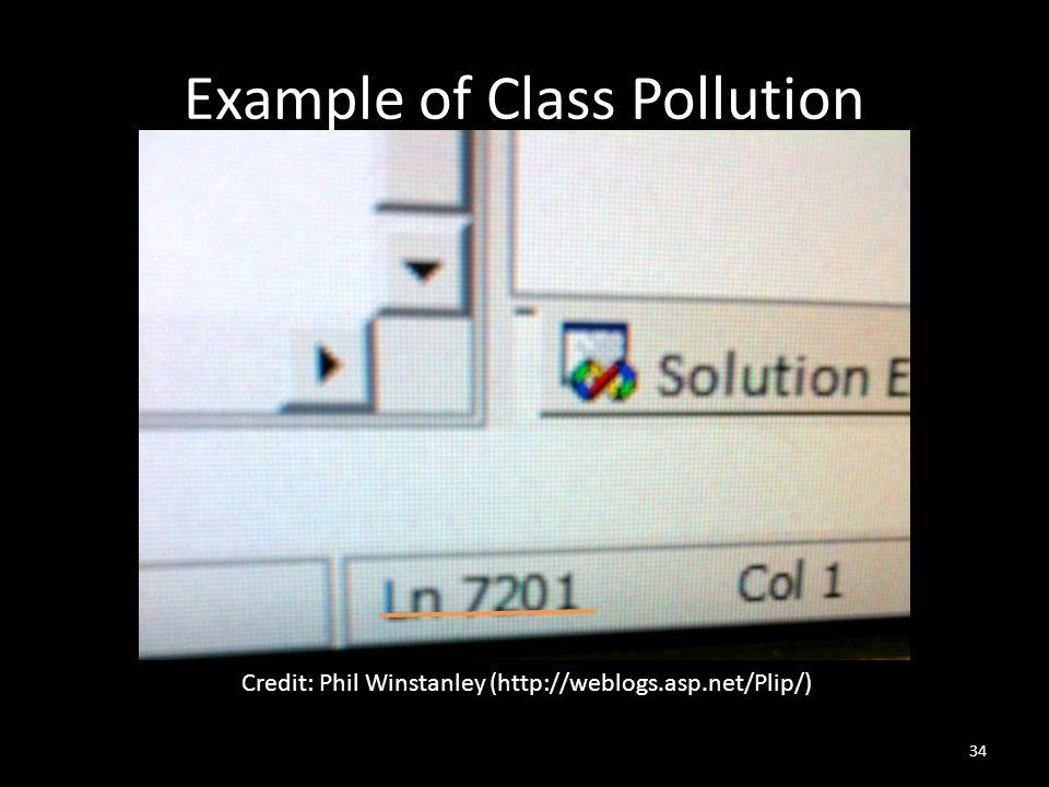 Example of Class Pollution Credit: Phil Winstanley (http://weblogs.asp.net/Plip/) 34