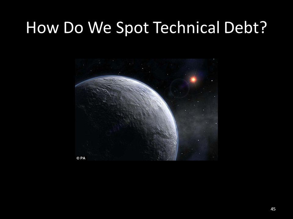 How Do We Spot Technical Debt 45