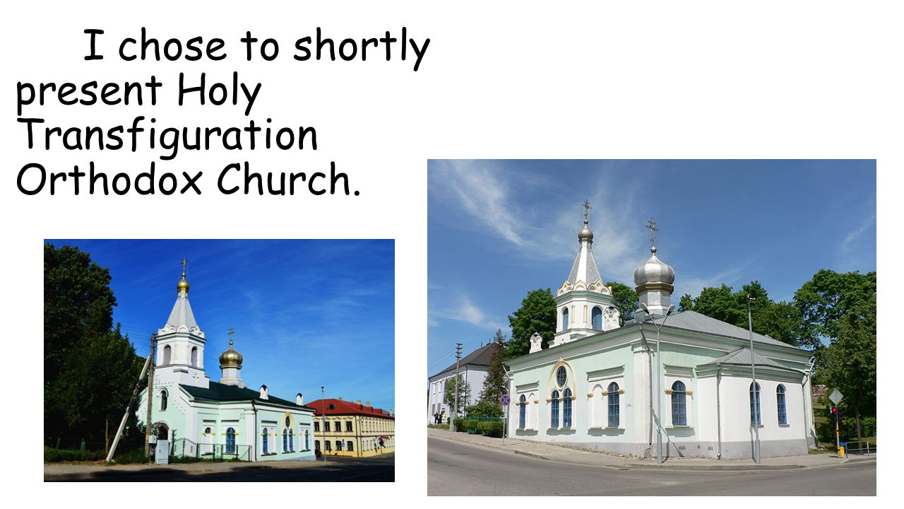I chose to shortly present Holy Transfiguration Orthodox Church.