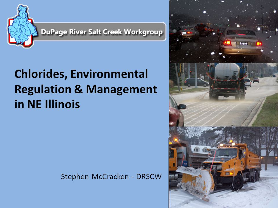 Chlorides, Environmental Regulation & Management in NE Illinois Stephen McCracken - DRSCW