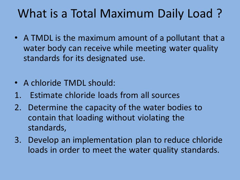 Water Quality Standards Illinois State Standard - Chlorides (total) - 500 mg/l Parameter National CriteriaChronic (mg/l) Acute (mg/l) Chloride (total)*230860 National Aquatic Life Criteria for Chloride (Federal) Iowa State StandardChronic (mg/l) Acute (mg/l) Chloride (total)* 389629 *Based on given concentrations of sulphate and hardness Federal value under review