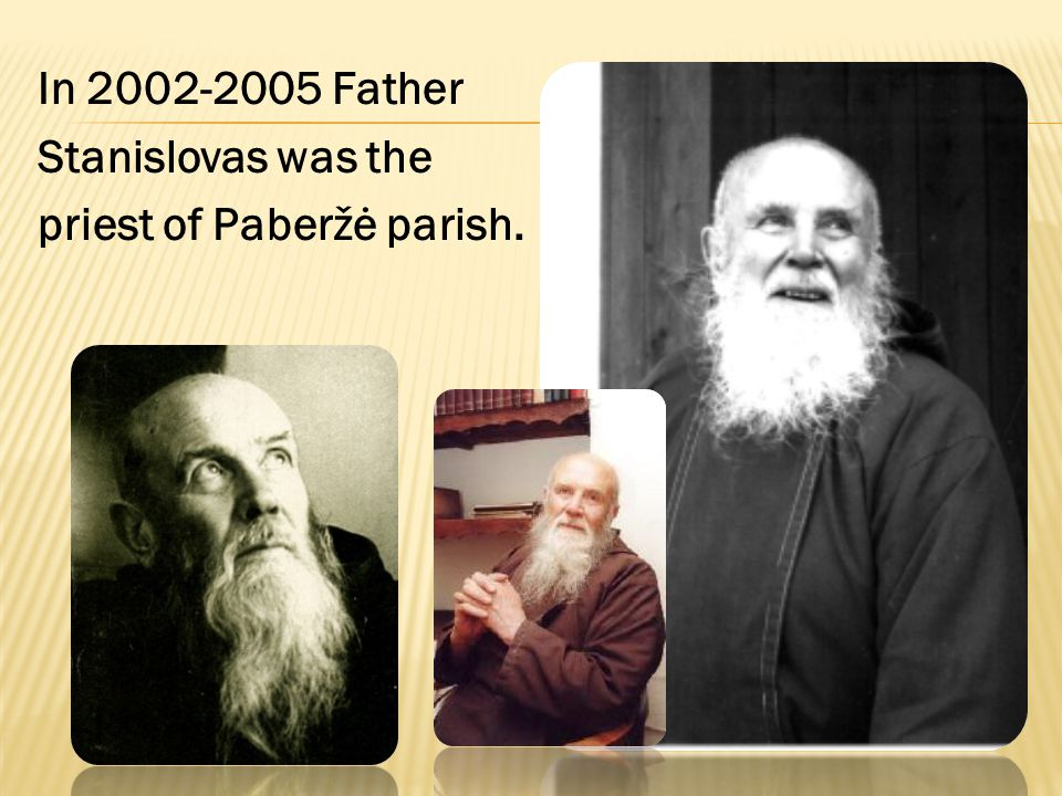 In 2002-2005 Father Stanislovas was the priest of Paberžė parish.