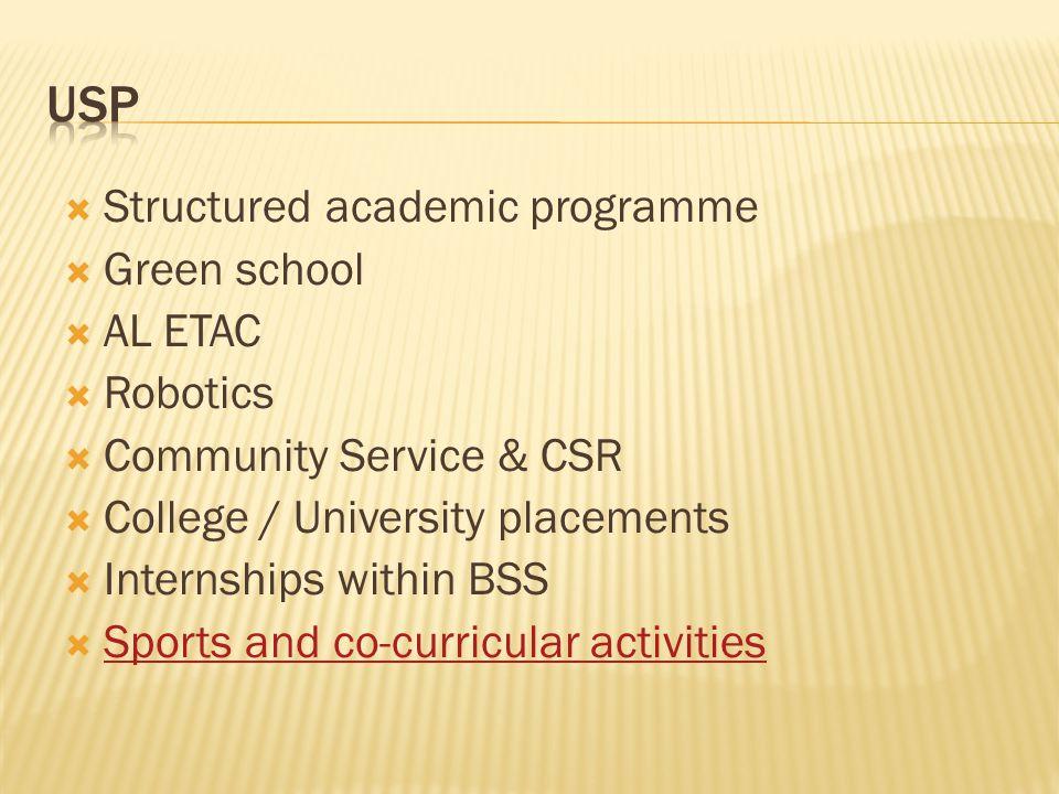  Structured academic programme  Green school  AL ETAC  Robotics  Community Service & CSR  College / University placements  Internships within BSS  Sports and co-curricular activities Sports and co-curricular activities