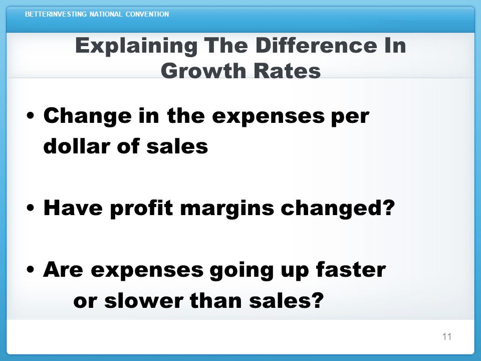 BETTERINVESTING NATIONAL CONVENTION Explaining The Difference In Growth Rates Change in the expenses per dollar of sales Have profit margins changed.