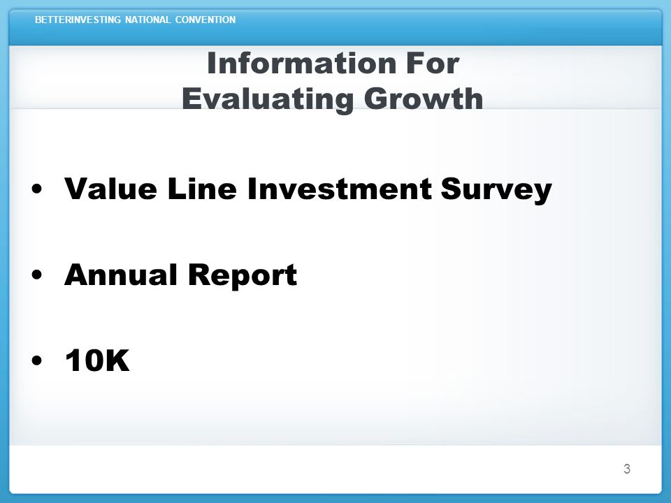 BETTERINVESTING NATIONAL CONVENTION Information For Evaluating Growth Value Line Investment Survey Annual Report 10K 3