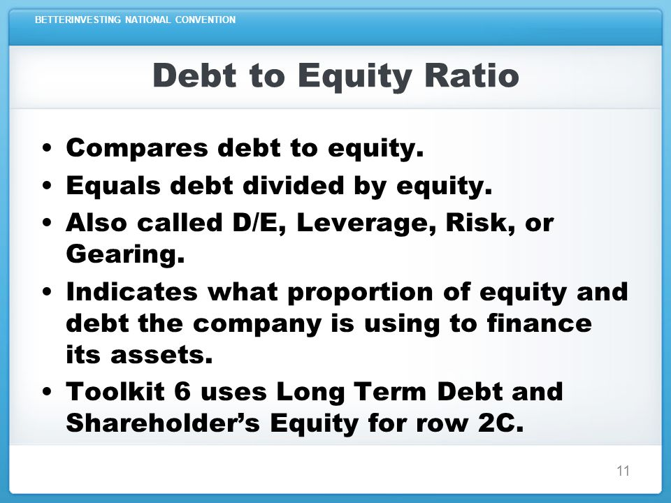 BETTERINVESTING NATIONAL CONVENTION 11 Debt to Equity Ratio Compares debt to equity.
