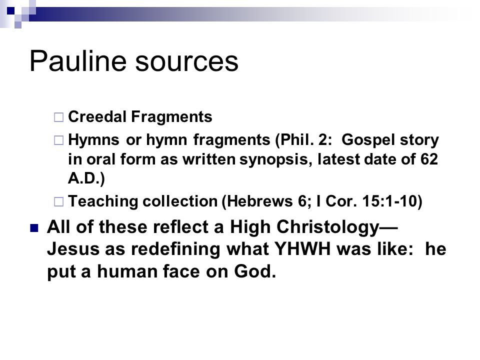 Pauline sources  Creedal Fragments  Hymns or hymn fragments (Phil.