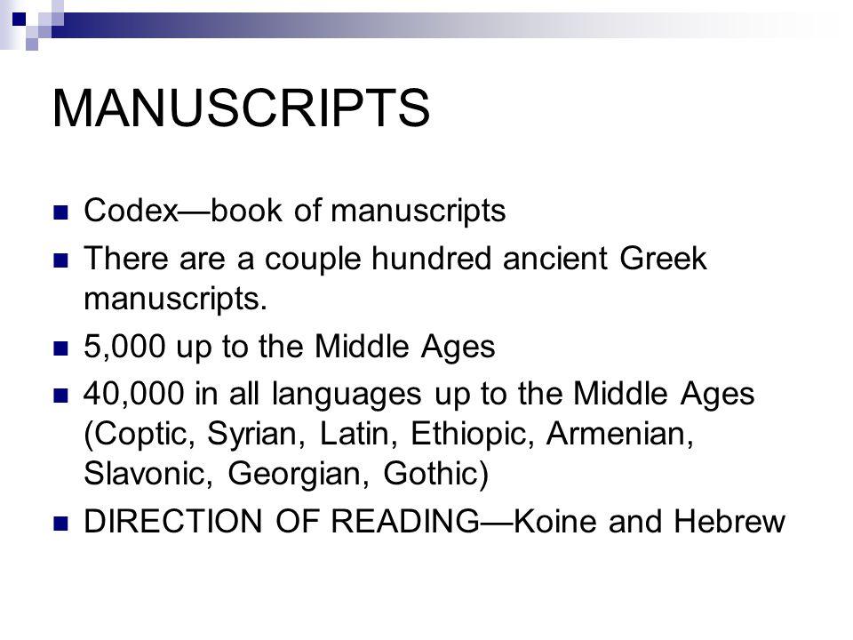 MANUSCRIPTS Codex—book of manuscripts There are a couple hundred ancient Greek manuscripts.