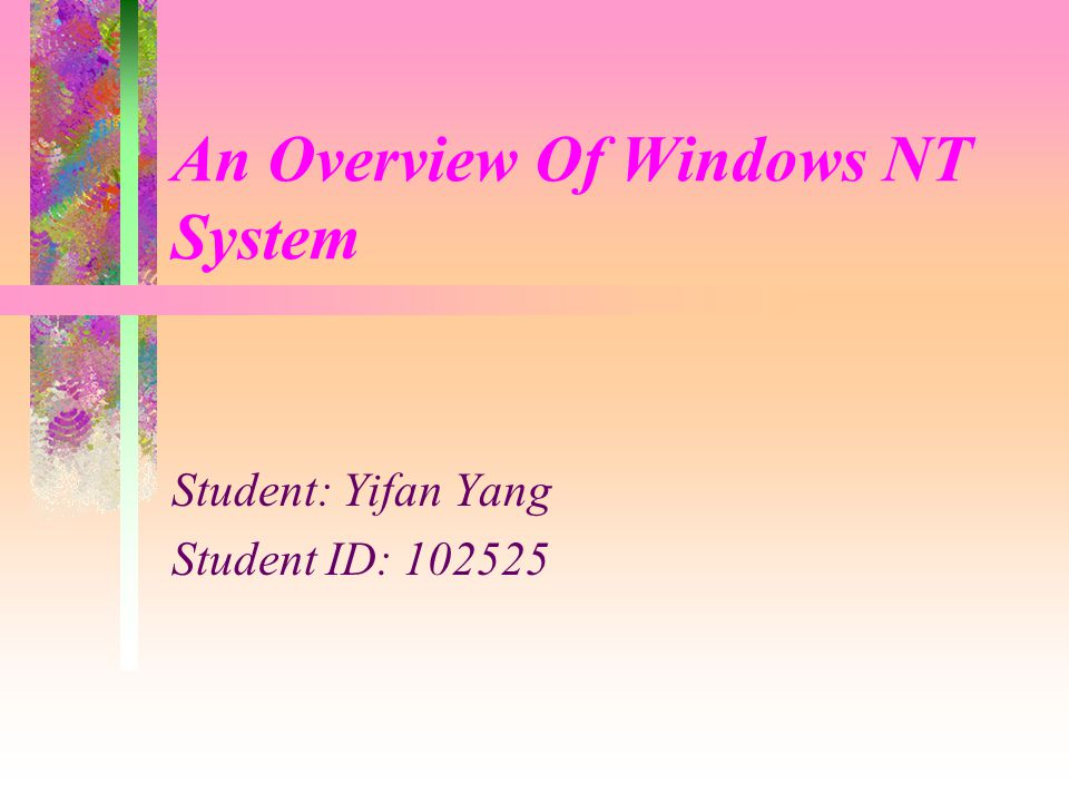 An Overview Of Windows NT System Student: Yifan Yang Student ID: 102525