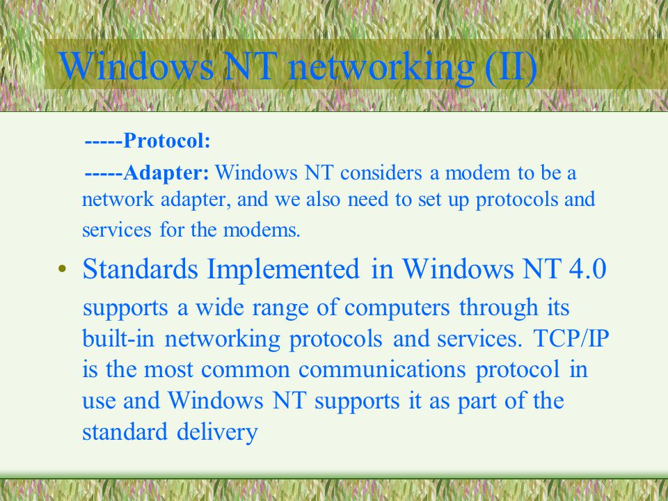 Windows NT networking (II) -----Protocol: -----Adapter: Windows NT considers a modem to be a network adapter, and we also need to set up protocols and services for the modems.