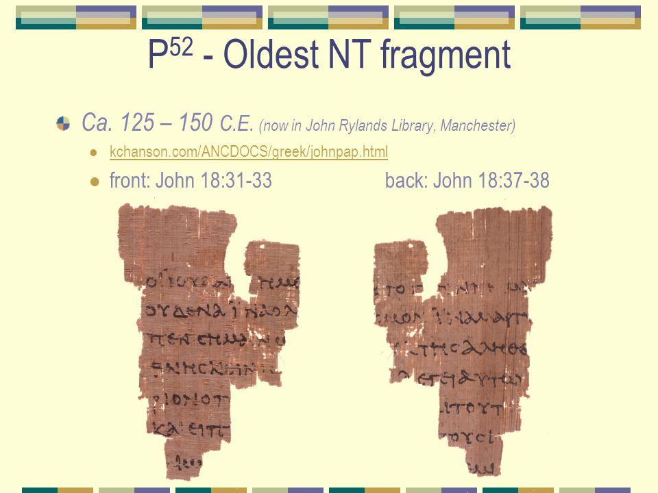 P 52 - Oldest NT fragment Ca. 125 – 150 C.E.