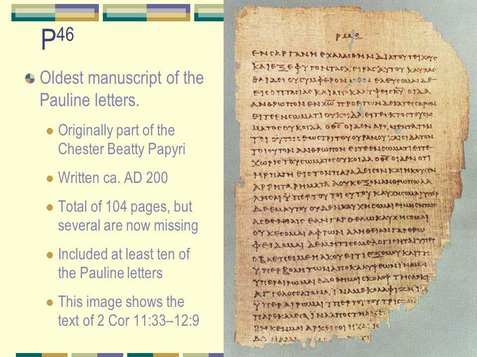 P 46 Oldest manuscript of the Pauline letters.