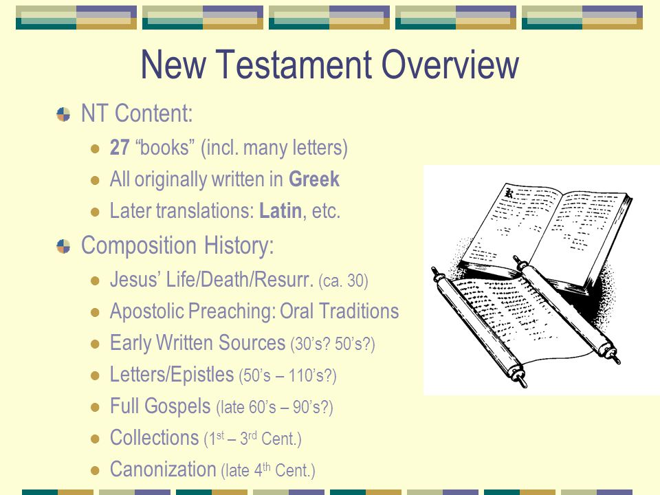 New Testament Overview NT Content: 27 books (incl.