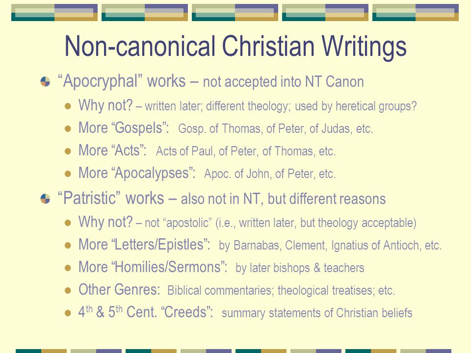 Non-canonical Christian Writings Apocryphal works – not accepted into NT Canon Why not.