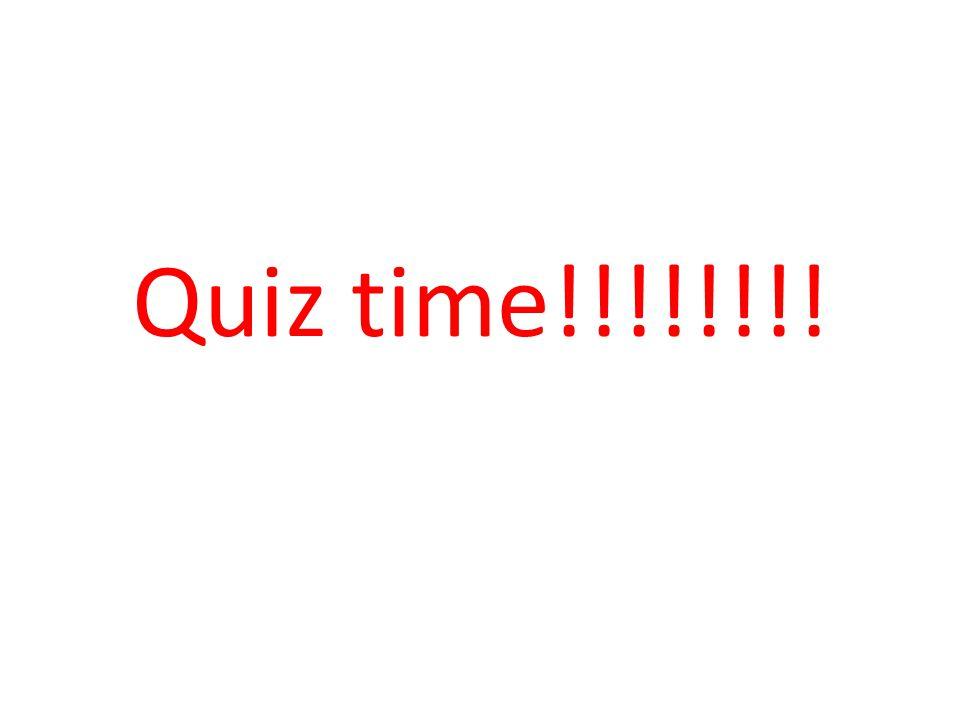 Quiz time!!!!!!!!