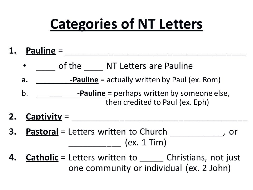 Categories of NT Letters 1.Pauline = _____________________________________ ____ of the ____ NT Letters are Pauline a.________-Pauline = actually writt
