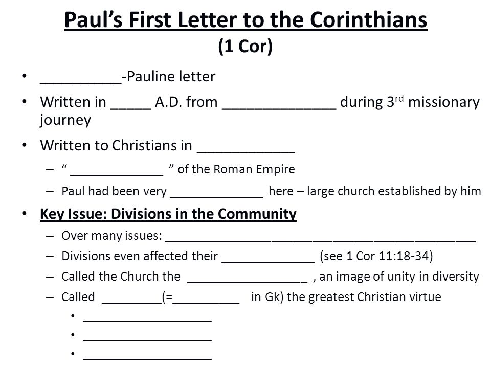 Paul's First Letter to the Corinthians (1 Cor) __________-Pauline letter Written in _____ A.D. from ______________ during 3 rd missionary journey Writ