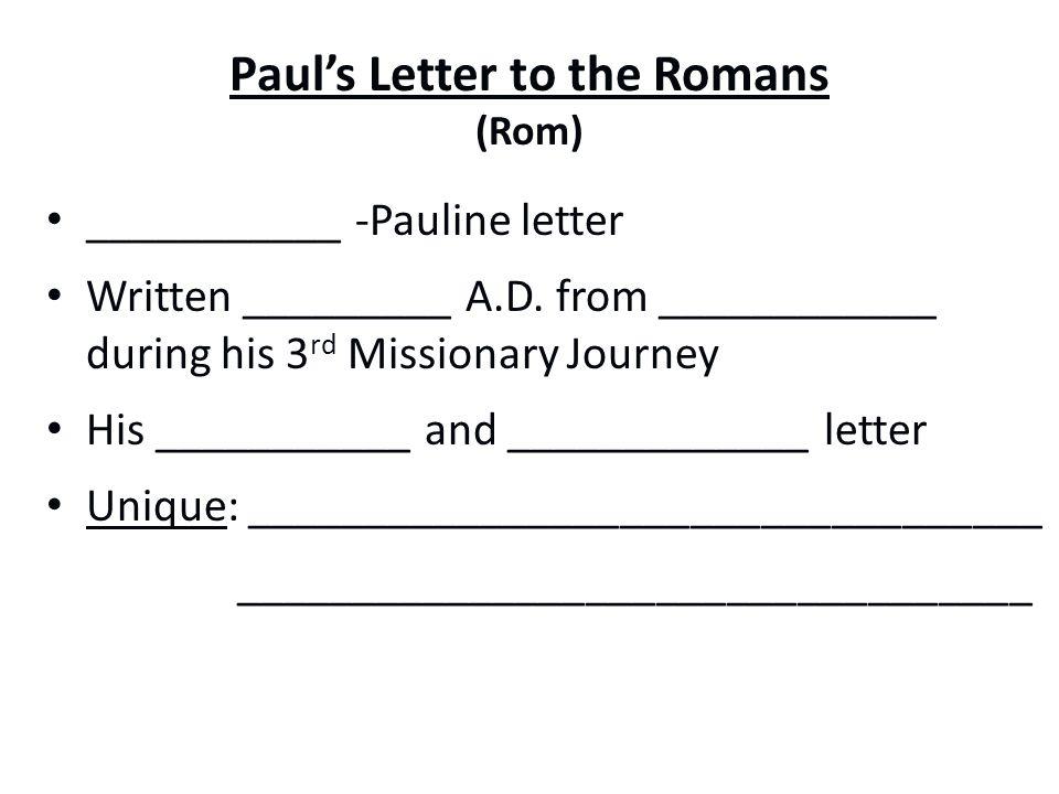 Paul's Letter to the Romans (Rom) ___________ -Pauline letter Written _________ A.D.
