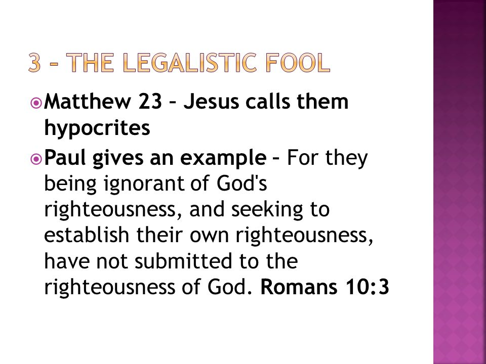  Matthew 23 – Jesus calls them hypocrites  Paul gives an example – For they being ignorant of God s righteousness, and seeking to establish their own righteousness, have not submitted to the righteousness of God.
