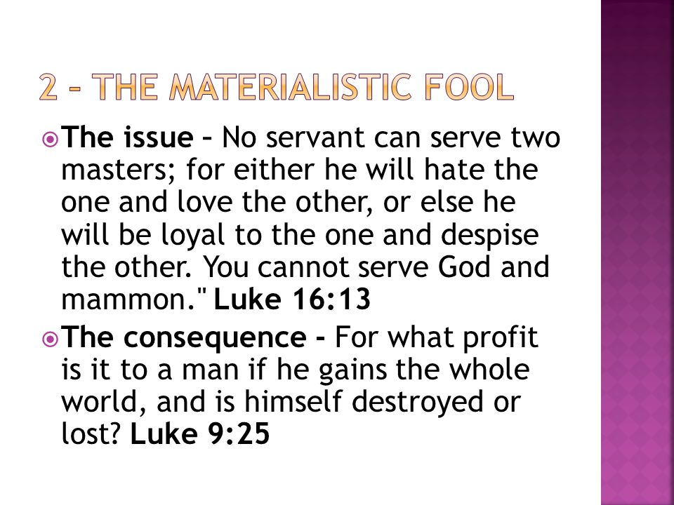  The issue – No servant can serve two masters; for either he will hate the one and love the other, or else he will be loyal to the one and despise the other.