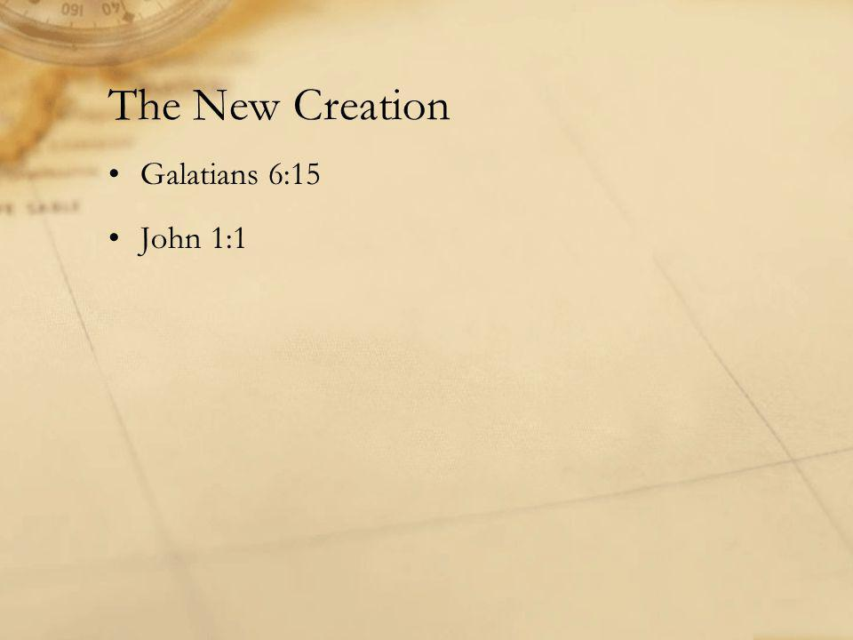 The New Creation Galatians 6:15 John 1:1