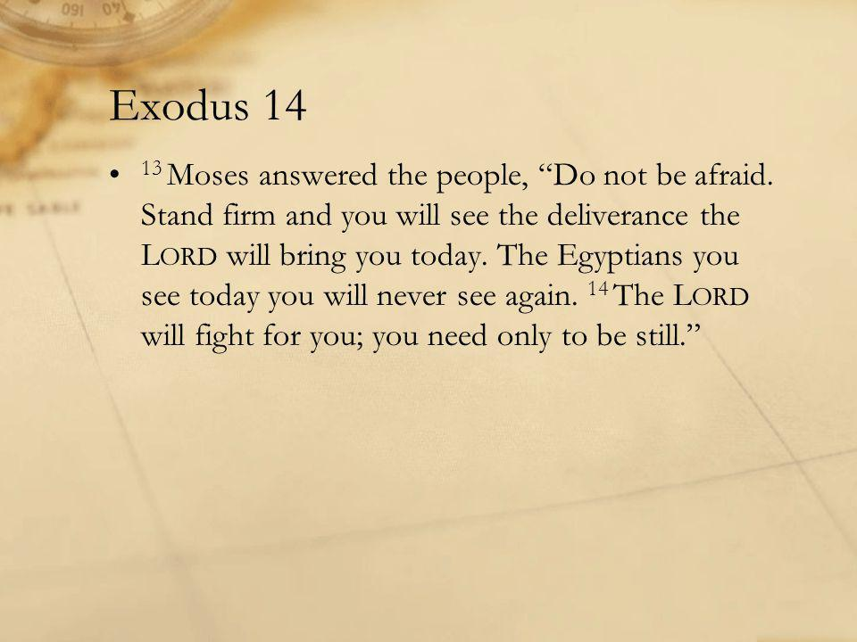 Exodus 14 13 Moses answered the people, Do not be afraid.