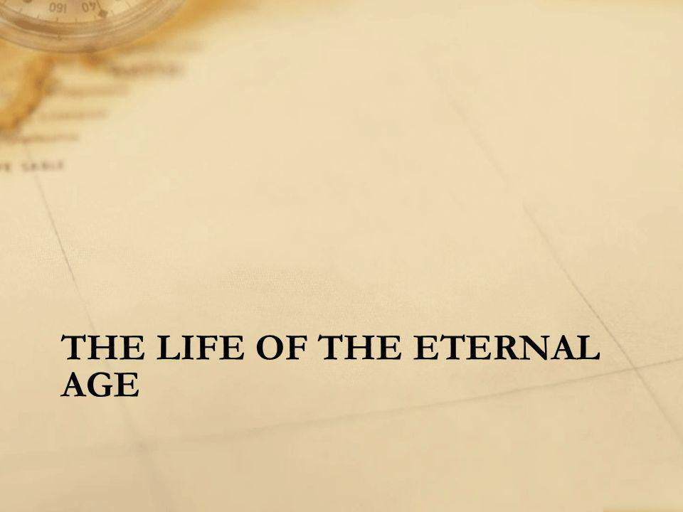 THE LIFE OF THE ETERNAL AGE