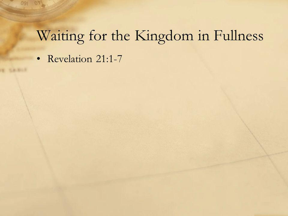 Waiting for the Kingdom in Fullness Revelation 21:1-7