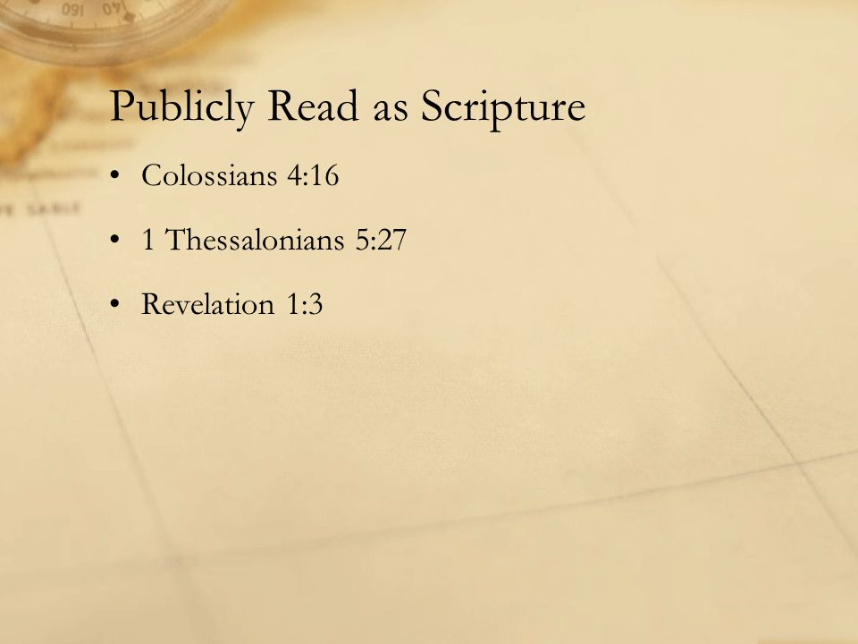 Publicly Read as Scripture Colossians 4:16 1 Thessalonians 5:27 Revelation 1:3