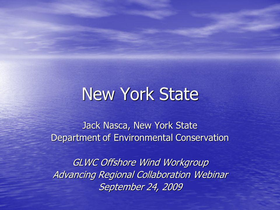 New York State Jack Nasca, New York State Department of Environmental Conservation GLWC Offshore Wind Workgroup Advancing Regional Collaboration Webinar September 24, 2009