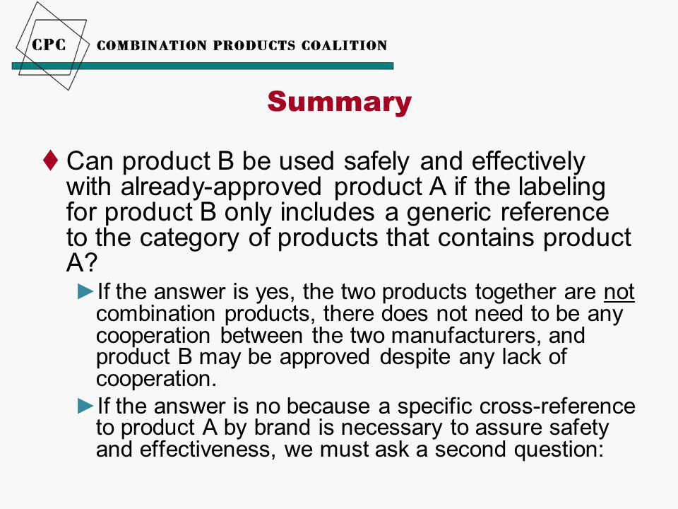 Summary  Can product B be used safely and effectively with already-approved product A if the labeling for product B only includes a generic reference
