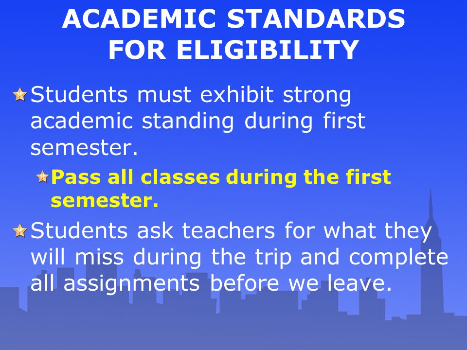 ACADEMIC STANDARDS FOR ELIGIBILITY Students must exhibit strong academic standing during first semester. Pass all classes during the first semester. S