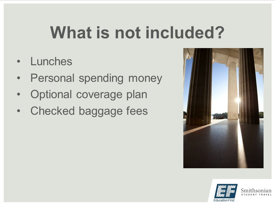 What is not included Lunches Personal spending money Optional coverage plan Checked baggage fees