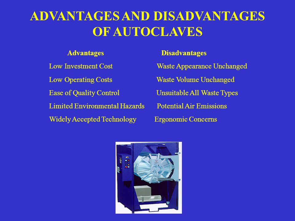 ADVANTAGES AND DISADVANTAGES OF LOW HEAT TREATMENT Advantages Disadvantages Waste Unrecognizable High Investment Costs Volume Reduction Unsuitable for all Waste Types Limited Liquid Discharge Slight odor Minimal Emissions Shredder Interference Possibility Automated/Easy to Use Prolonged Treatment Cycle