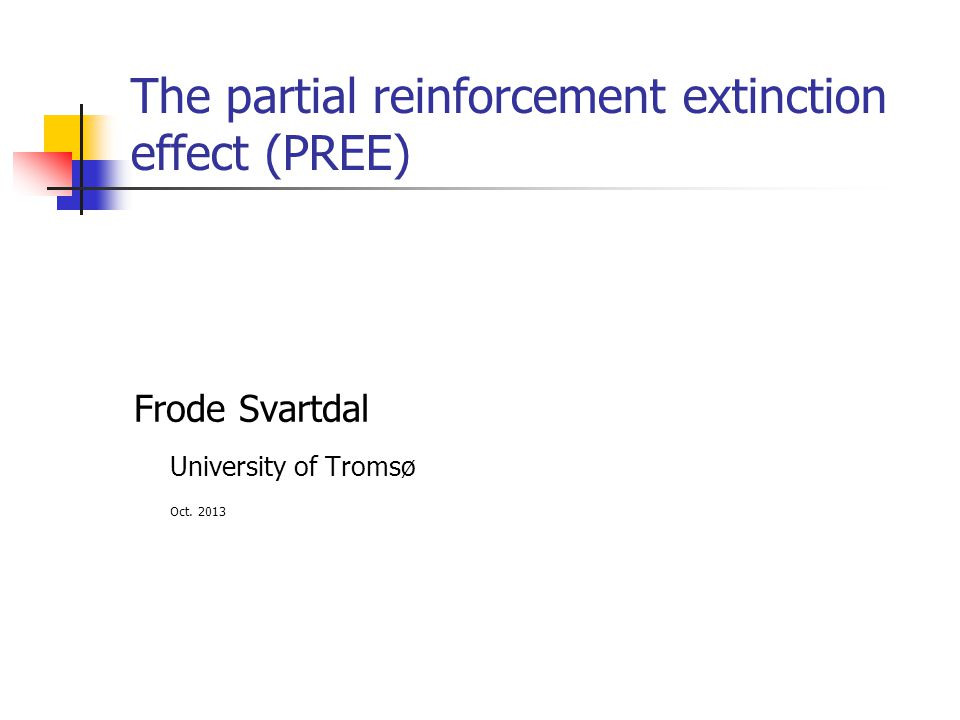 The partial reinforcement extinction effect (PREE) Frode Svartdal University of Tromsø Oct. 2013