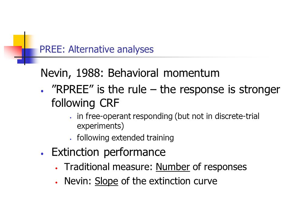 """PREE: Alternative analyses Nevin, 1988: Behavioral momentum """"RPREE"""" is the rule – the response is stronger following CRF in free-operant responding (b"""