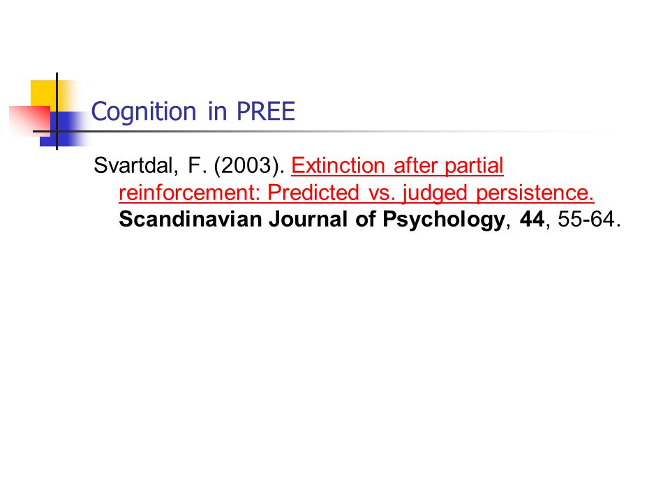 Cognition in PREE Svartdal, F. (2003). Extinction after partial reinforcement: Predicted vs. judged persistence. Scandinavian Journal of Psychology, 4